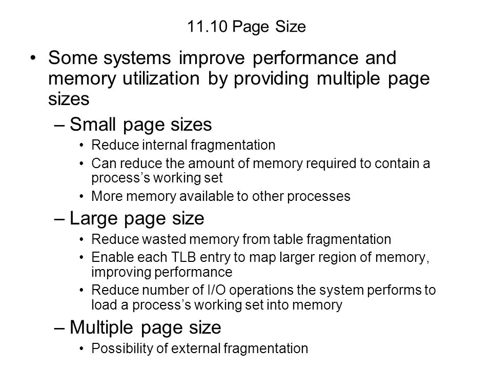 11.10 Page Size Some systems improve performance and memory utilization by providing multiple page sizes.