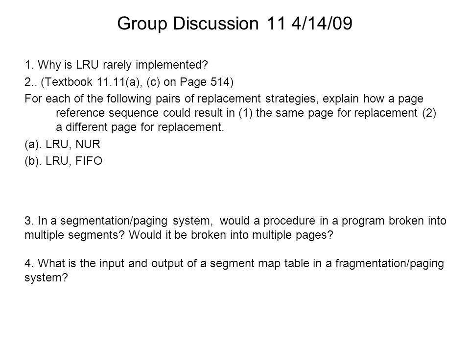 Group Discussion 11 4/14/09 1. Why is LRU rarely implemented