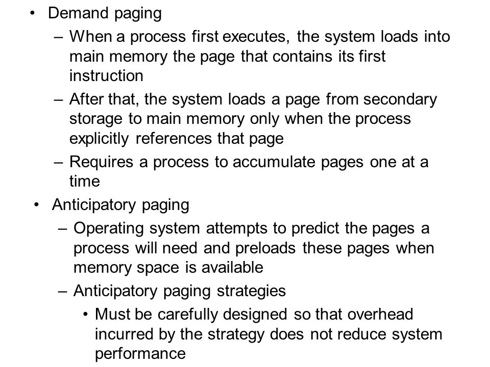 Demand paging When a process first executes, the system loads into main memory the page that contains its first instruction.