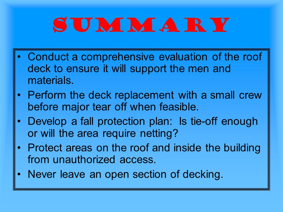 Summary Conduct a comprehensive evaluation of the roof deck to ensure it will support the men and materials.