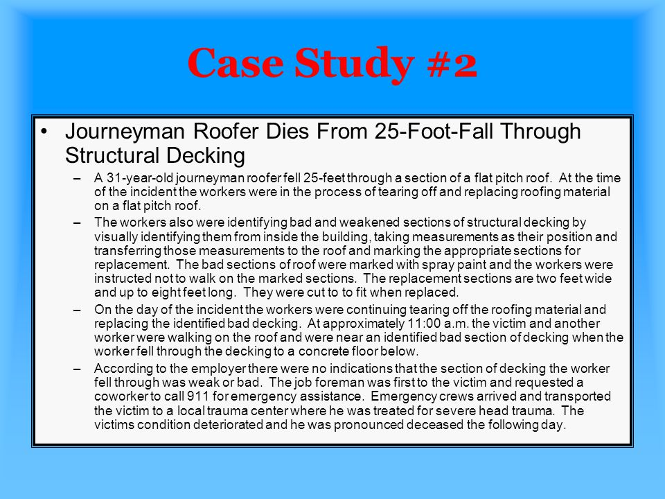 Case Study #2 Journeyman Roofer Dies From 25-Foot-Fall Through Structural Decking.