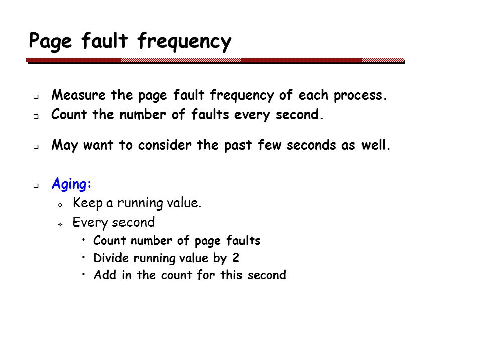 Page fault frequency Measure the page fault frequency of each process.