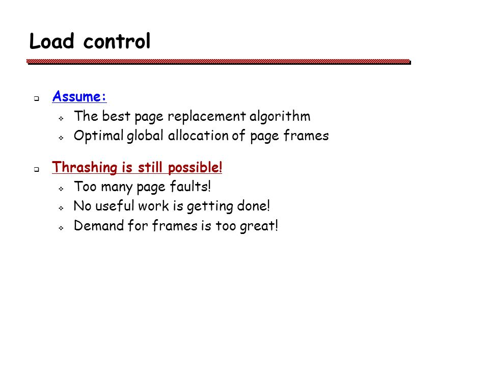 Load control Assume: The best page replacement algorithm