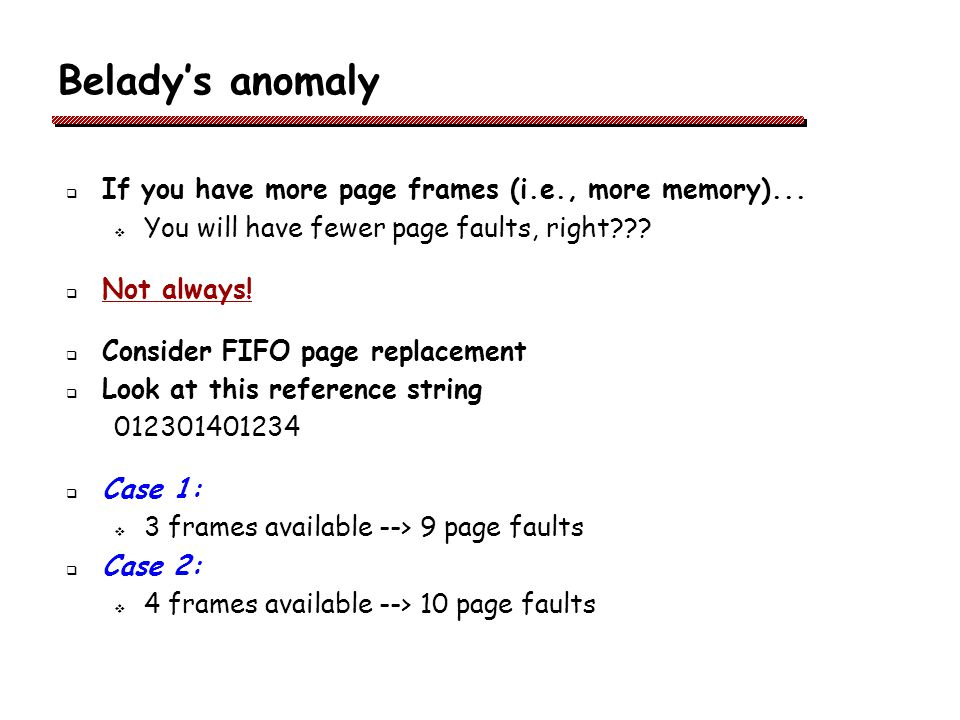 Belady's anomaly If you have more page frames (i.e., more memory)...