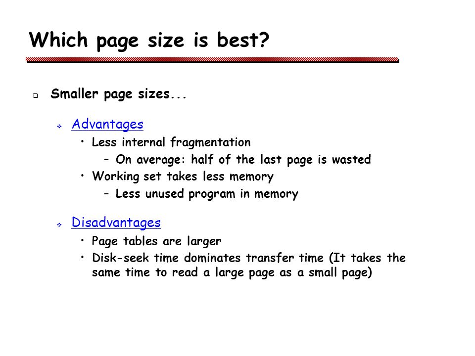 Which page size is best Smaller page sizes... Advantages
