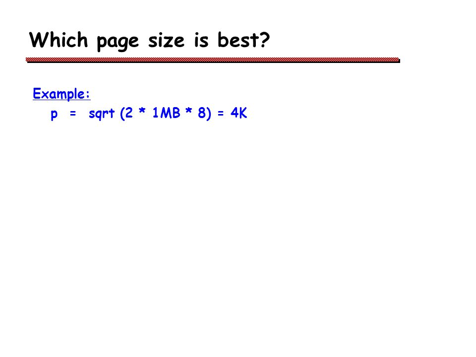 Which page size is best Example: p = sqrt (2 * 1MB * 8) = 4K