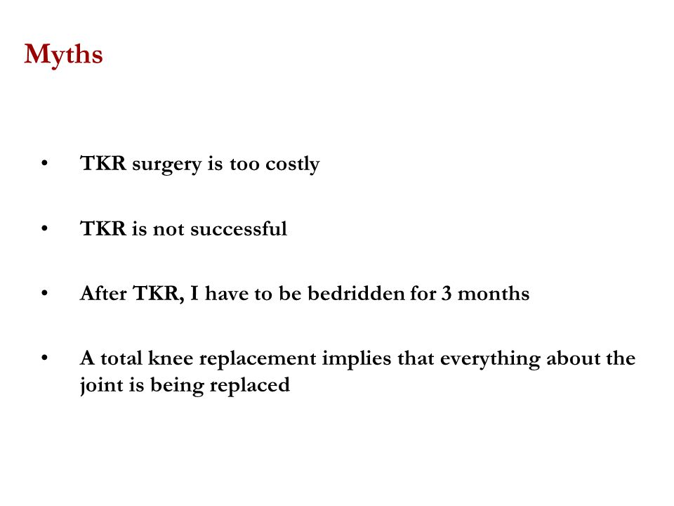 Myths TKR surgery is too costly TKR is not successful