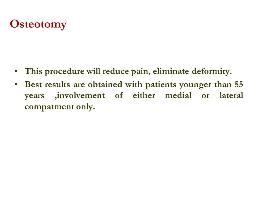 Osteotomy This procedure will reduce pain, eliminate deformity.