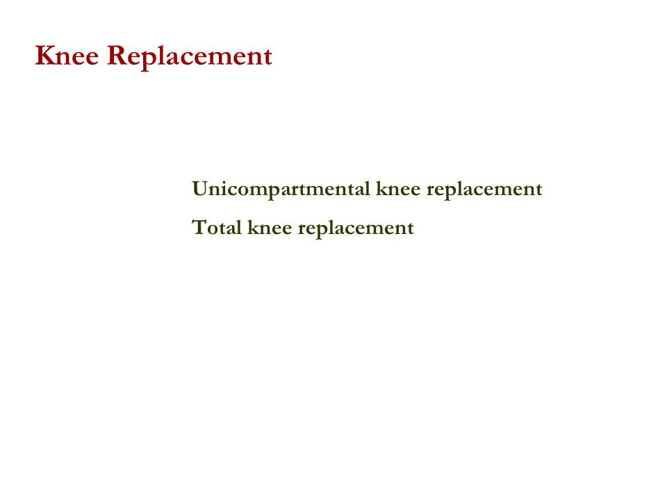 Unicompartmental knee replacement Total knee replacement