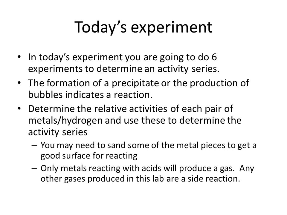 Today's experiment In today's experiment you are going to do 6 experiments to determine an activity series.