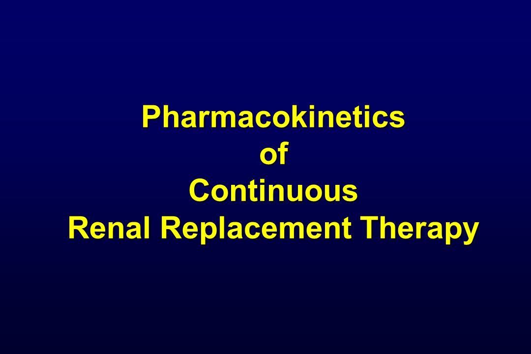 Pharmacokinetics of Continuous Renal Replacement Therapy