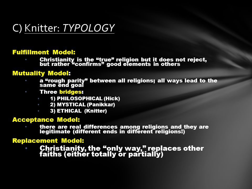 C) Knitter: TYPOLOGY Fulfillment Model: Christianity is the true religion but it does not reject, but rather confirms good elements in others.