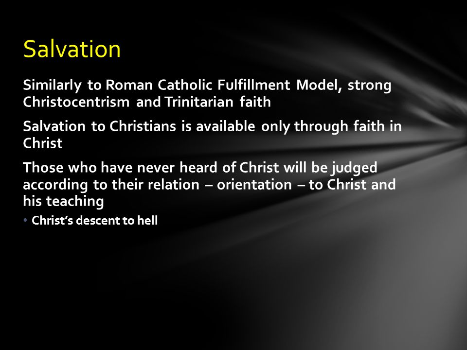 Salvation Similarly to Roman Catholic Fulfillment Model, strong Christocentrism and Trinitarian faith.