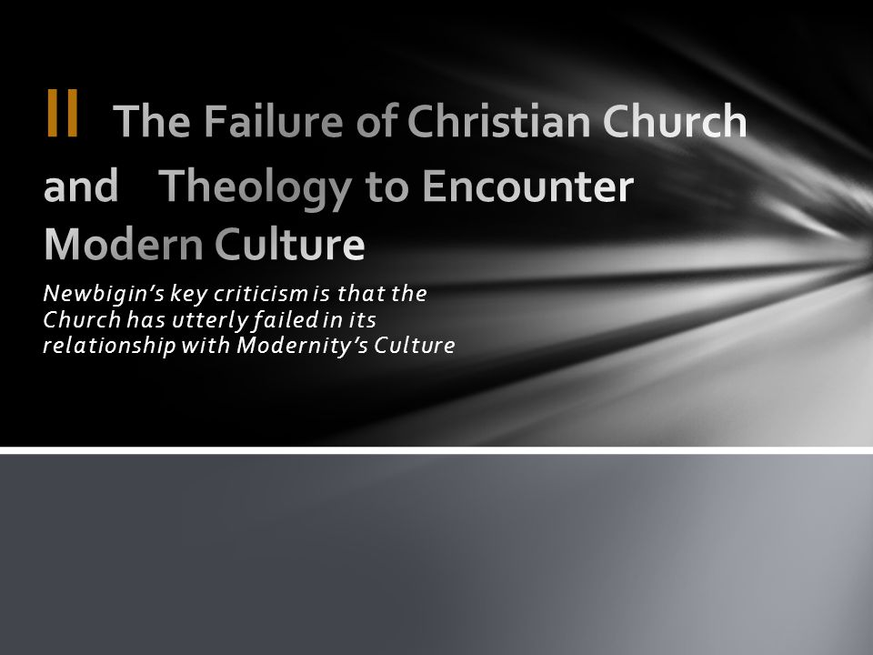 II The Failure of Christian Church and Theology to Encounter Modern Culture