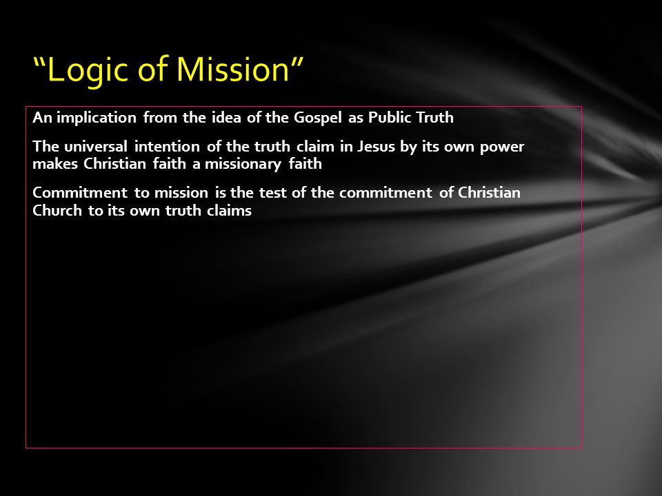 Logic of Mission An implication from the idea of the Gospel as Public Truth.