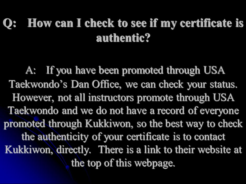 Q:. How can I check to see if my certificate is authentic. A: