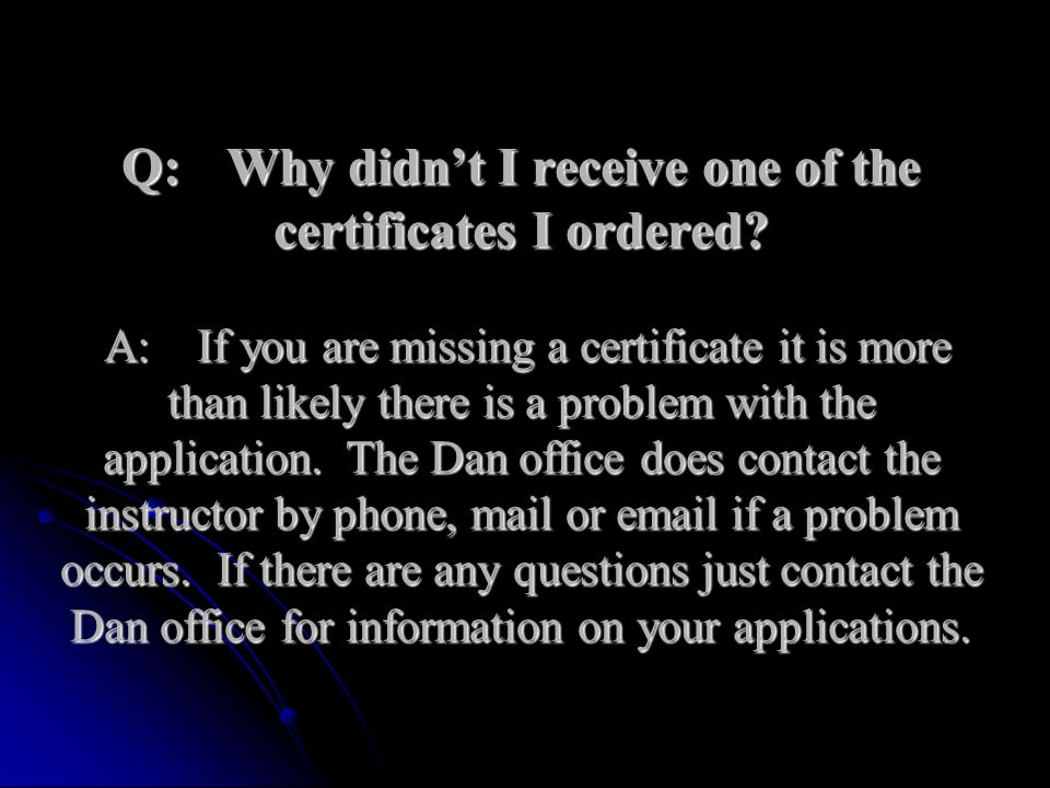 Q:. Why didn't I receive one of the certificates I ordered. A: