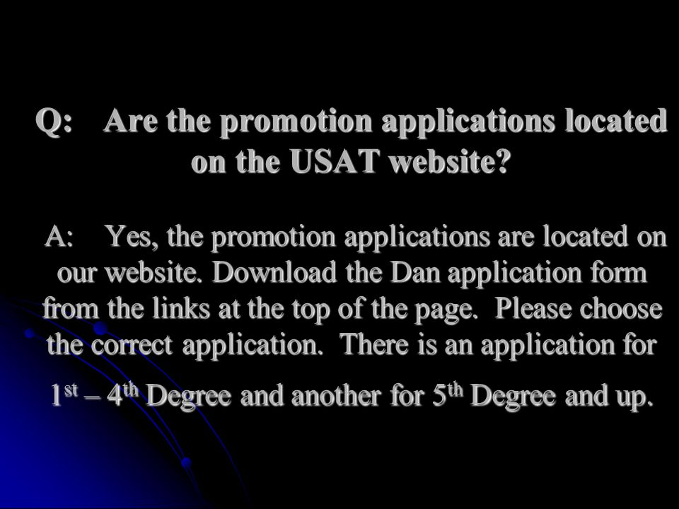Q:. Are the promotion applications located on the USAT website. A: