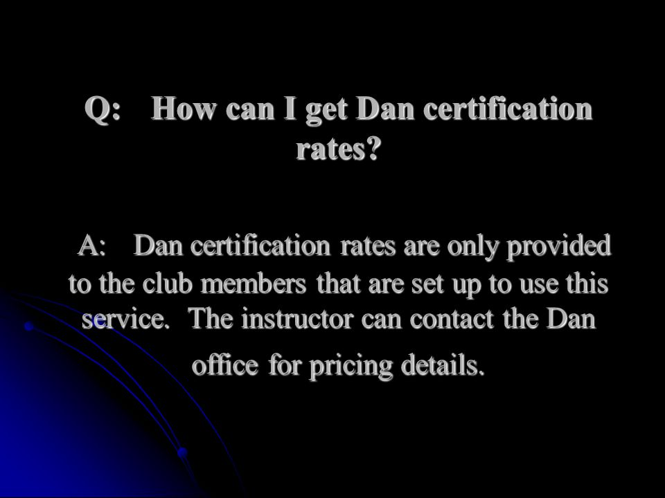 Q:. How can I get Dan certification rates. A: