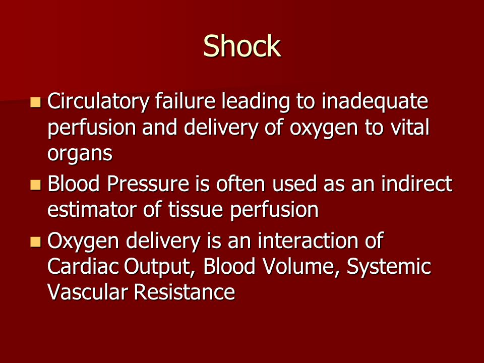 Shock Circulatory failure leading to inadequate perfusion and delivery of oxygen to vital organs.