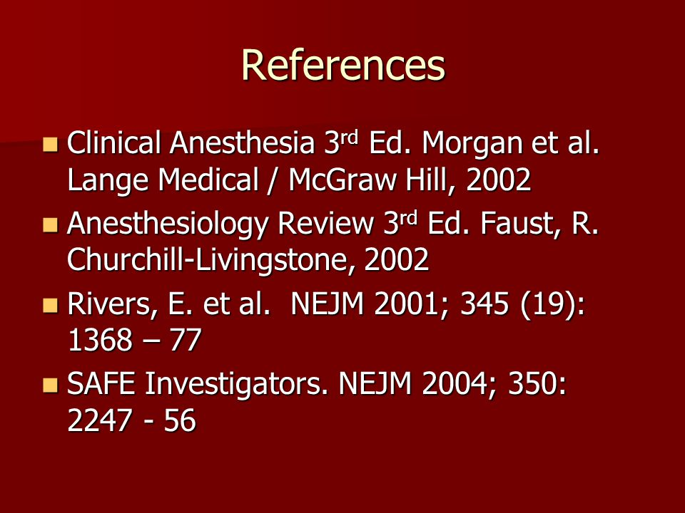 References Clinical Anesthesia 3rd Ed. Morgan et al. Lange Medical / McGraw Hill, 2002.