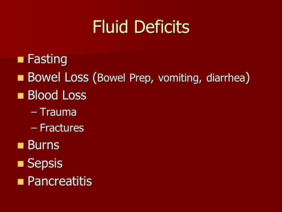 Fluid Deficits Fasting Bowel Loss (Bowel Prep, vomiting, diarrhea)