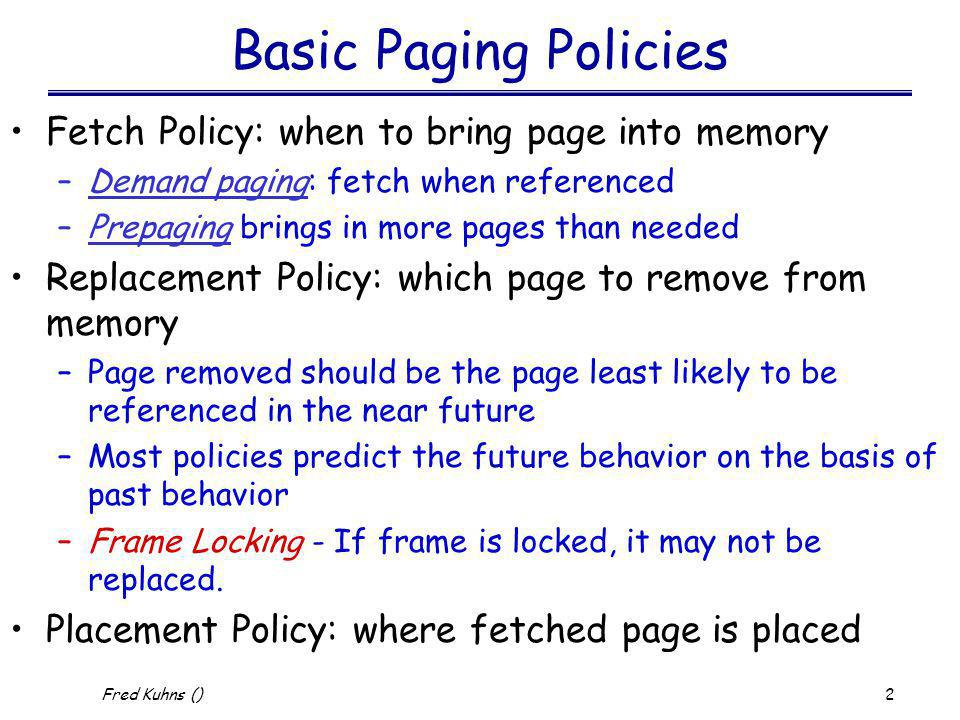 Basic Paging Policies Fetch Policy: when to bring page into memory