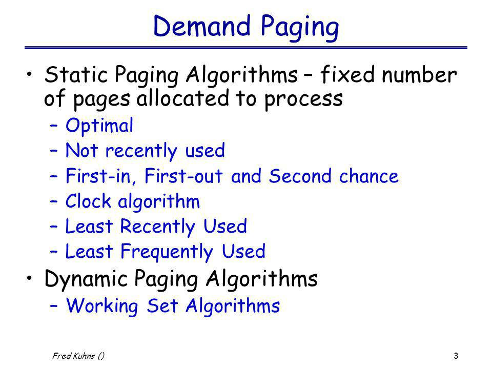Demand Paging Static Paging Algorithms – fixed number of pages allocated to process. Optimal. Not recently used.