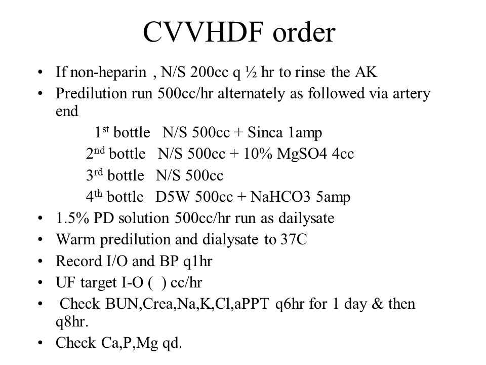 CVVHDF order If non-heparin , N/S 200cc q ½ hr to rinse the AK