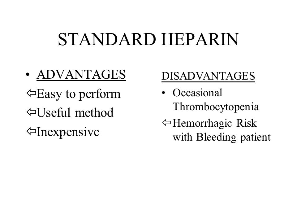 STANDARD HEPARIN ADVANTAGES Easy to perform Useful method Inexpensive