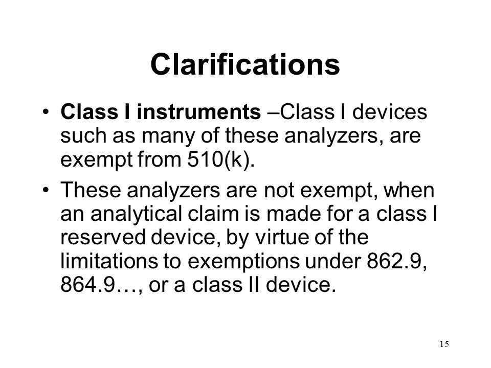 Clarifications Class I instruments –Class I devices such as many of these analyzers, are exempt from 510(k).