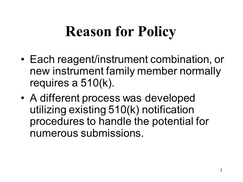 Reason for Policy Each reagent/instrument combination, or new instrument family member normally requires a 510(k).
