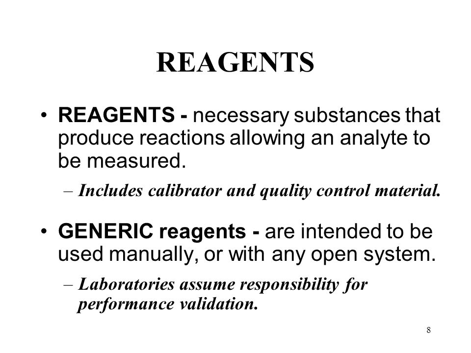 REAGENTS REAGENTS - necessary substances that produce reactions allowing an analyte to be measured.