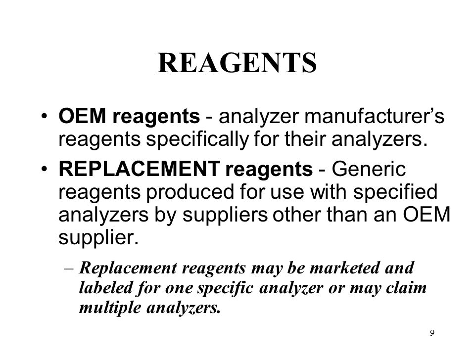 REAGENTS OEM reagents - analyzer manufacturer's reagents specifically for their analyzers.