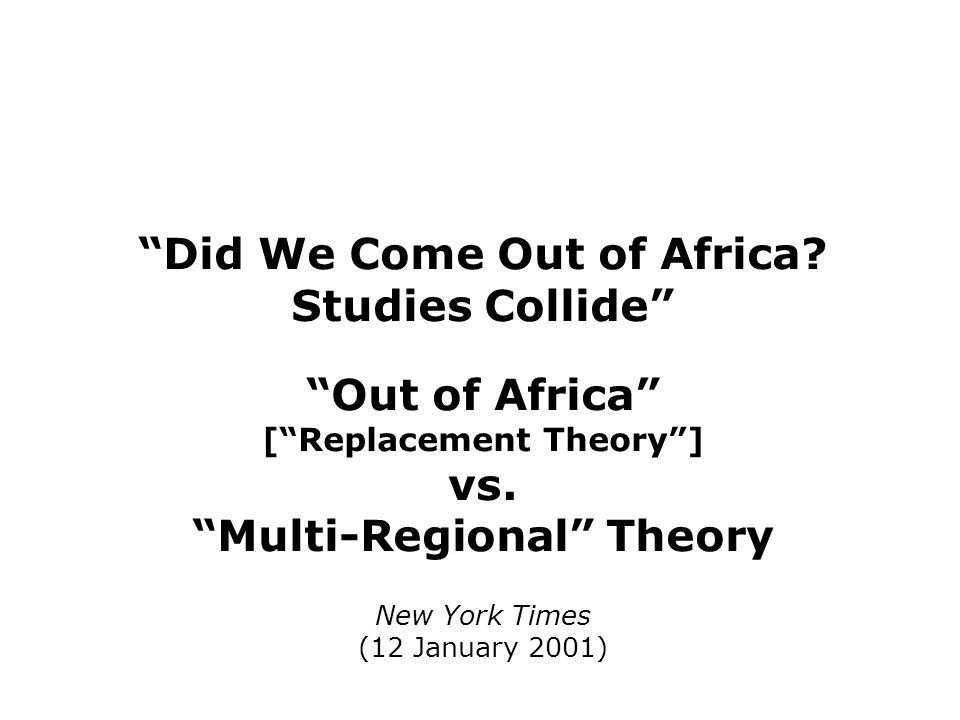 Did We Come Out of Africa Studies Collide Out of Africa vs.