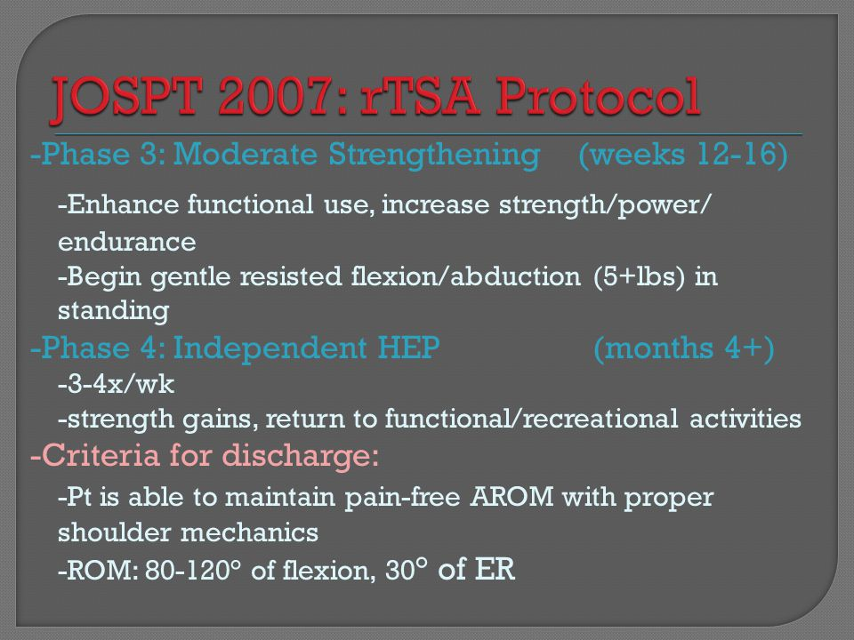 JOSPT 2007: rTSA Protocol -Phase 3: Moderate Strengthening (weeks 12-16) -Enhance functional use, increase strength/power/ endurance.