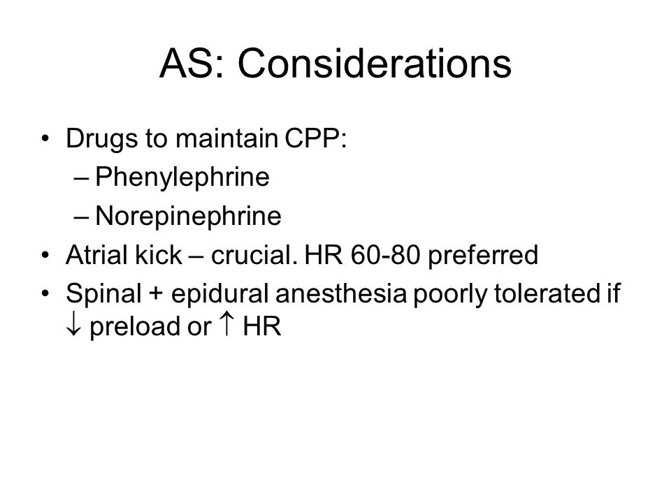 AS: Considerations Drugs to maintain CPP: Phenylephrine Norepinephrine