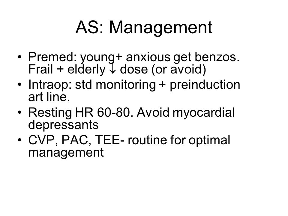 * 07/16/96. AS: Management. Premed: young+ anxious get benzos. Frail + elderly  dose (or avoid)