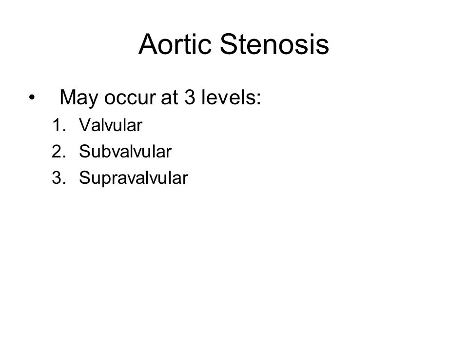 Aortic Stenosis May occur at 3 levels: Valvular Subvalvular