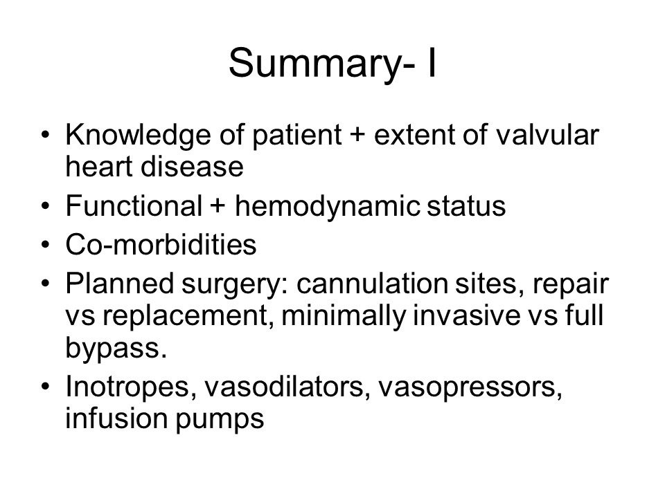 Summary- I Knowledge of patient + extent of valvular heart disease