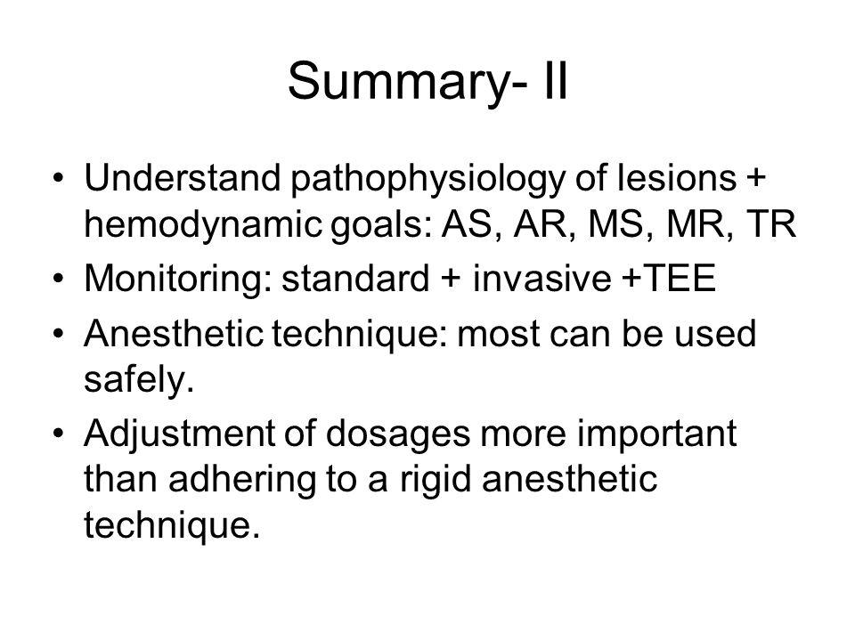 * 07/16/96. Summary- II. Understand pathophysiology of lesions + hemodynamic goals: AS, AR, MS, MR, TR.