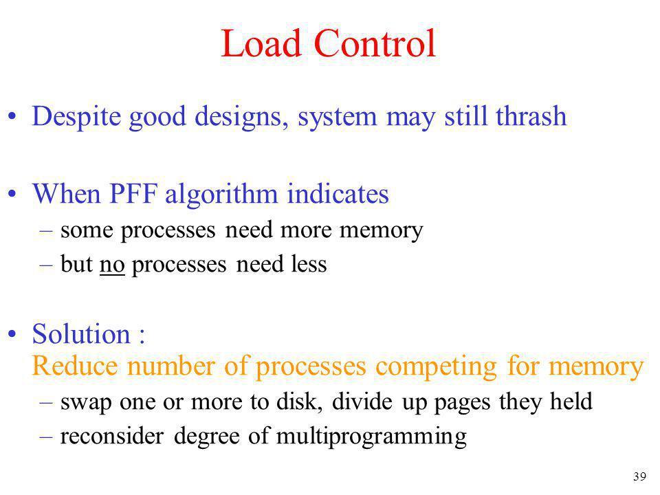 Load Control Despite good designs, system may still thrash