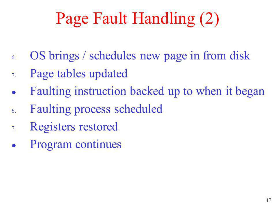 Page Fault Handling (2) OS brings / schedules new page in from disk