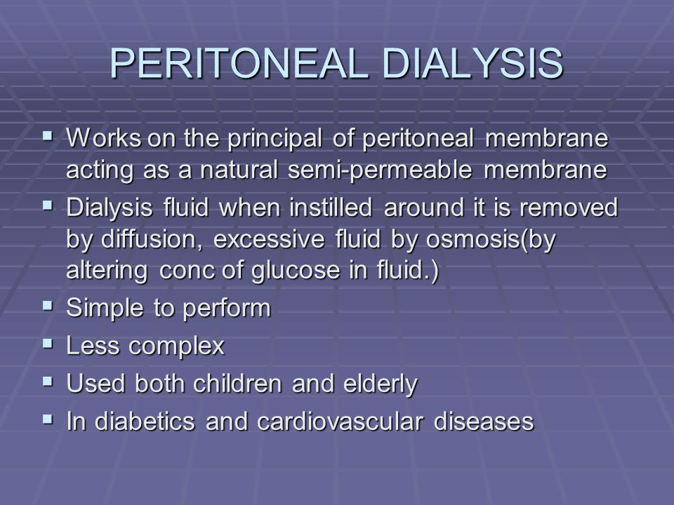 PERITONEAL DIALYSIS Works on the principal of peritoneal membrane acting as a natural semi-permeable membrane.