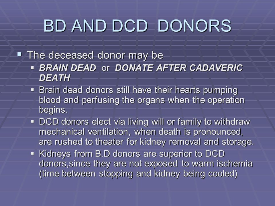 BD AND DCD DONORS The deceased donor may be