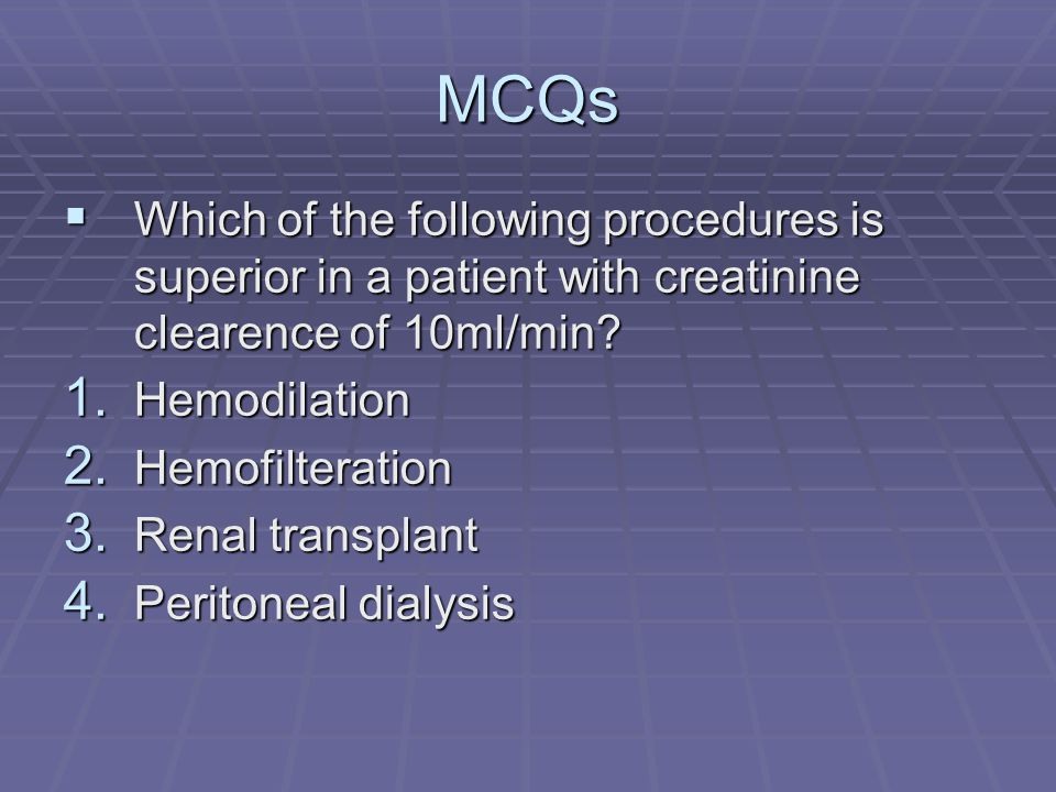 MCQs Which of the following procedures is superior in a patient with creatinine clearence of 10ml/min