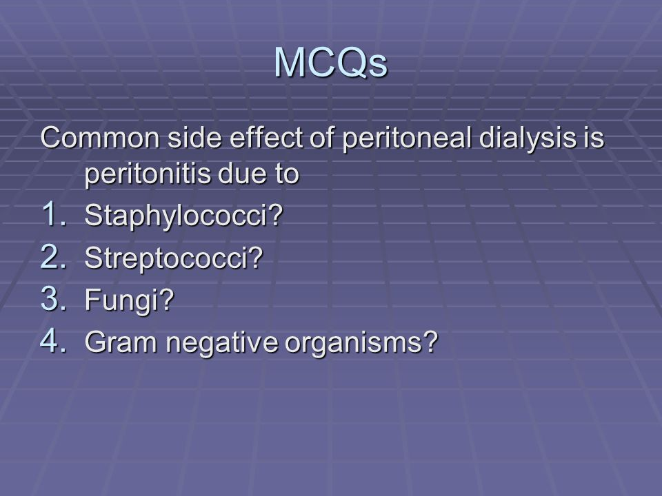 MCQs Common side effect of peritoneal dialysis is peritonitis due to