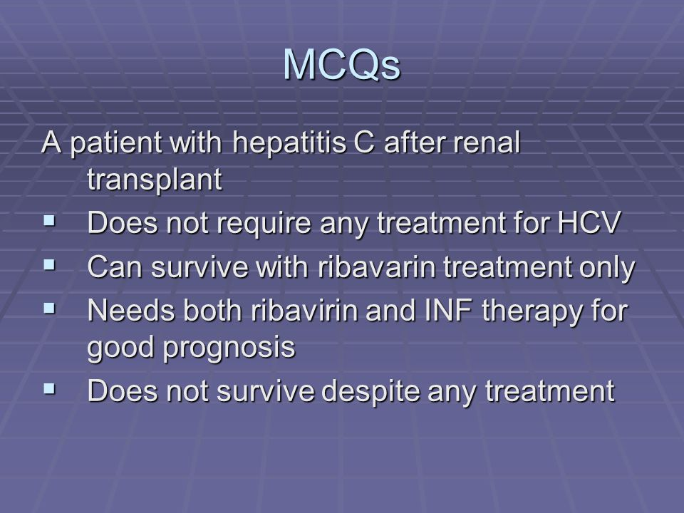 MCQs A patient with hepatitis C after renal transplant