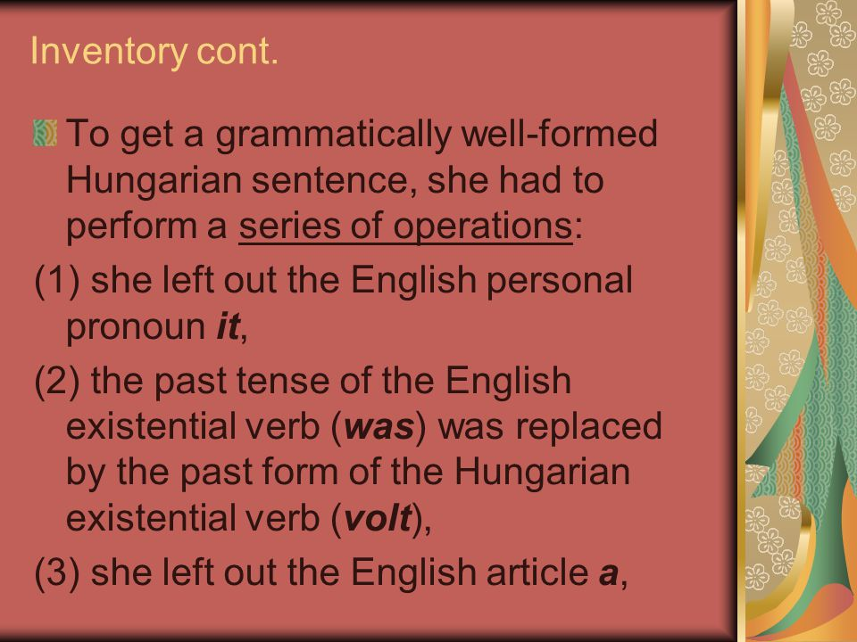 Inventory cont. To get a grammatically well-formed Hungarian sentence, she had to perform a series of operations: