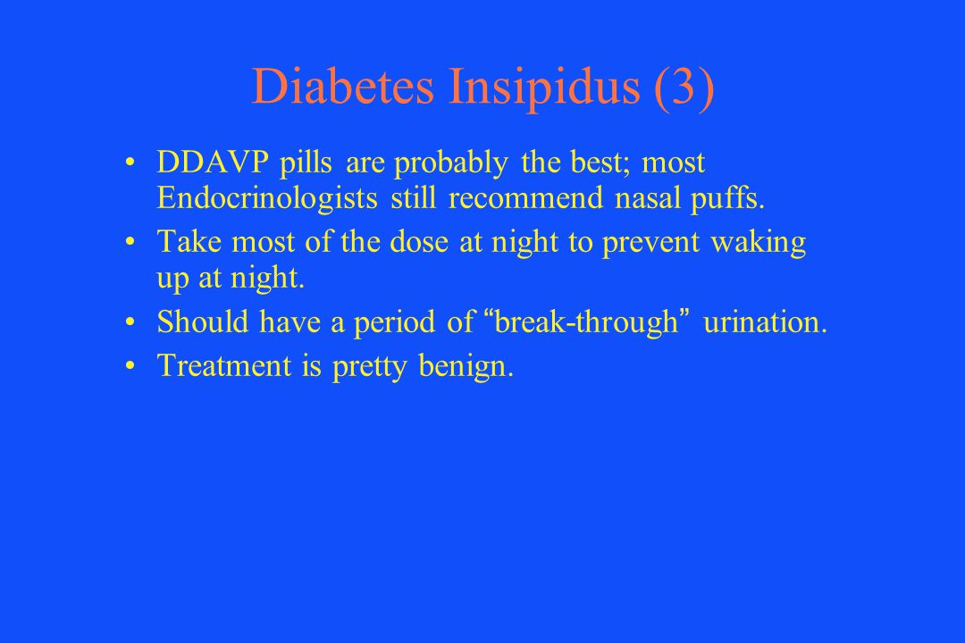 Diabetes Insipidus (3) DDAVP pills are probably the best; most Endocrinologists still recommend nasal puffs.